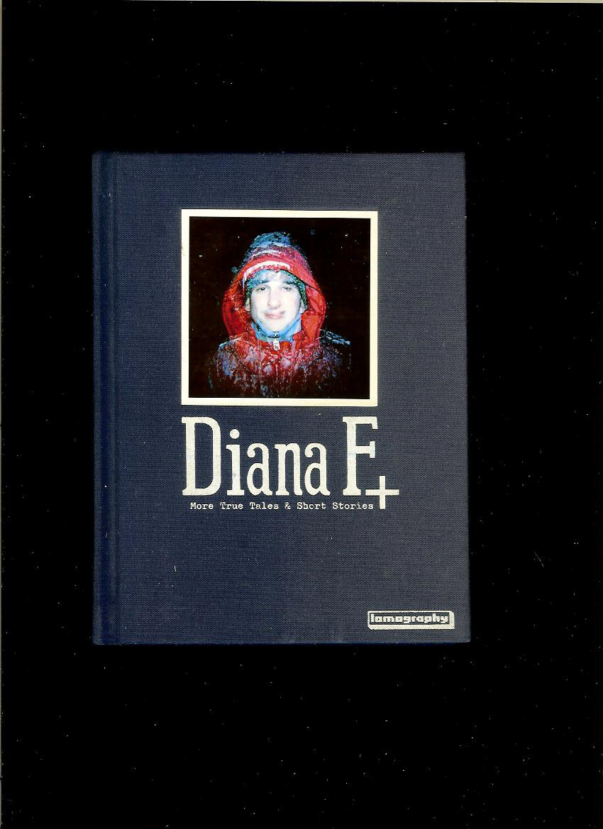 Diana F+. More True Tales & Short Stories