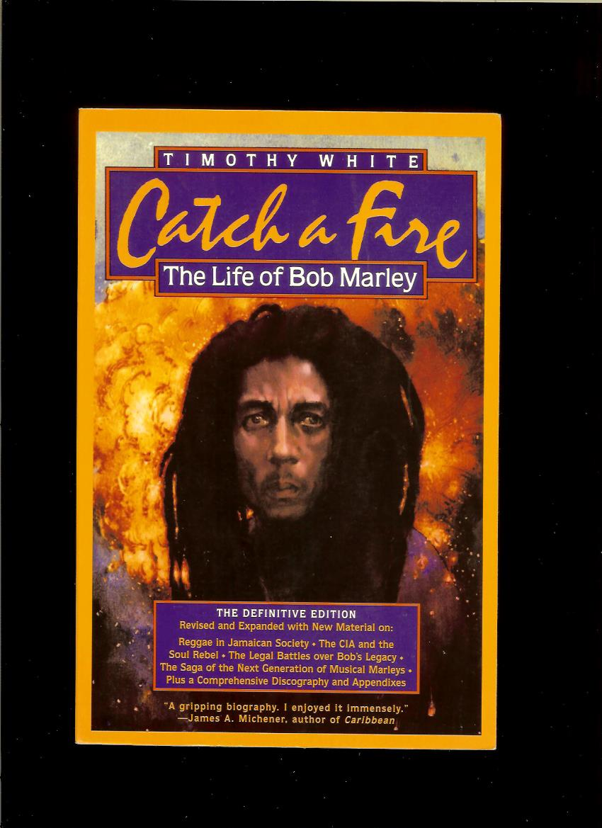 Timothy White: Catch a Fire. The Life of Bob Marley