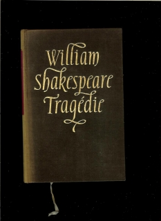 W. Shakespeare: Tragédie /Romeo a Júlia, Macbeth, Hamlet, Othello, Kráľ Lear/