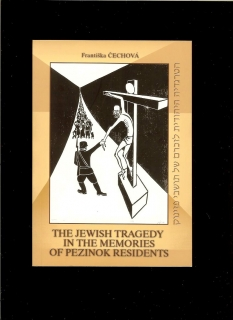 Františka Čechová: The Jewish Tragedy in the Memories of Pezinok Residents