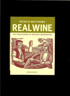 Patrick Matthews: Real wine. The Rediscovery of Natural Winemaking